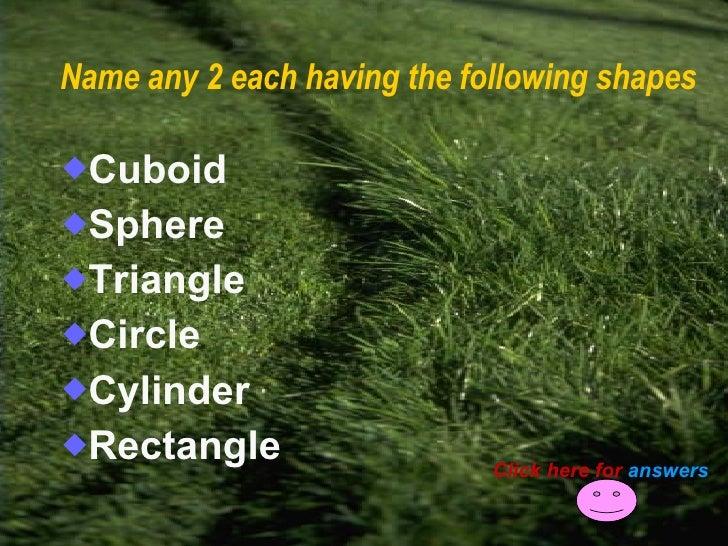 Name any 2 each having the following shapes <ul><li>Cuboid </li></ul><ul><li>Sphere </li></ul><ul><li>Triangle </li></ul><...