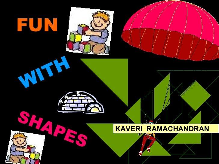FUN KAVERI  RAMACHANDRAN WITH SHAPES