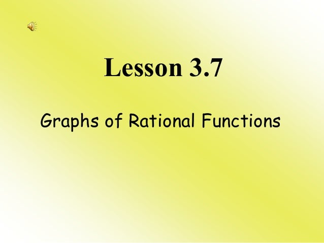 Lesson 3.7 Graphs of Rational Functions