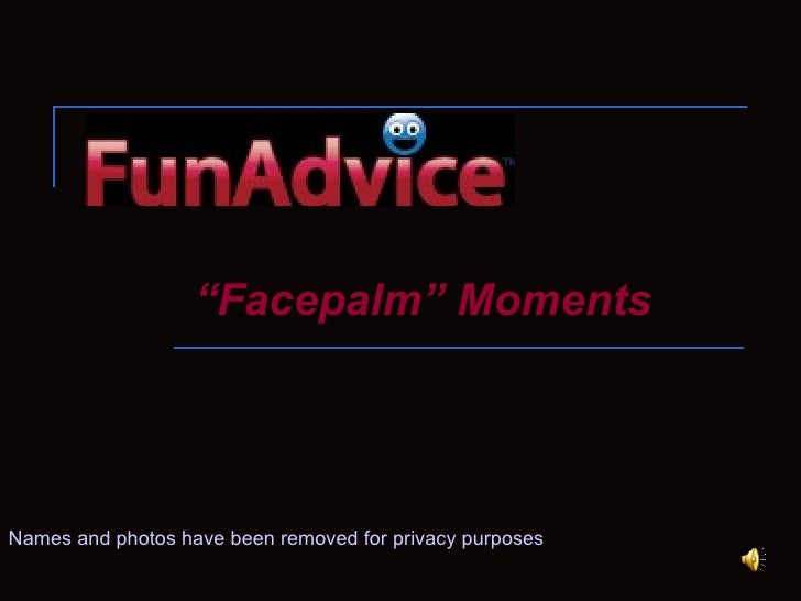 """"""" Facepalm"""" Moments Names and photos have been removed for privacy purposes"""