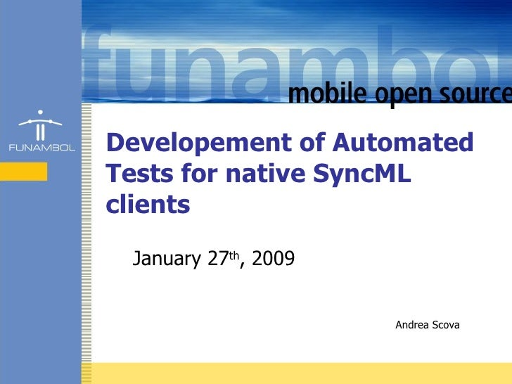 Developement of Automated Tests for native SyncML clients January 27 th , 2009 Andrea Scova