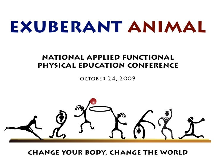 exuberant animal     national applied functional    physical education conference             october 24, 2009      change...