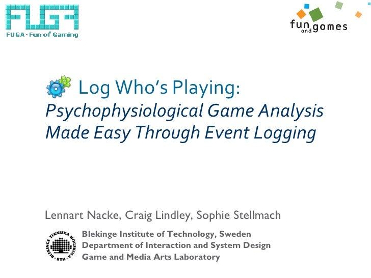 Log Who's Playing: Psychophysiological Game Analysis Made Easy Through Event Logging    Lennart Nacke, Craig Lindley, Soph...