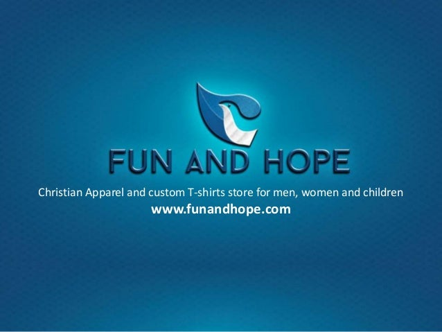 Christian Apparel and custom T-shirts store for men, women and children www.funandhope.com