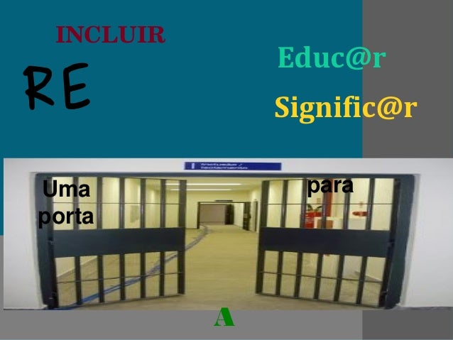 INCLUIR               Educ@rRE             Signific@rUma              paraporta           A