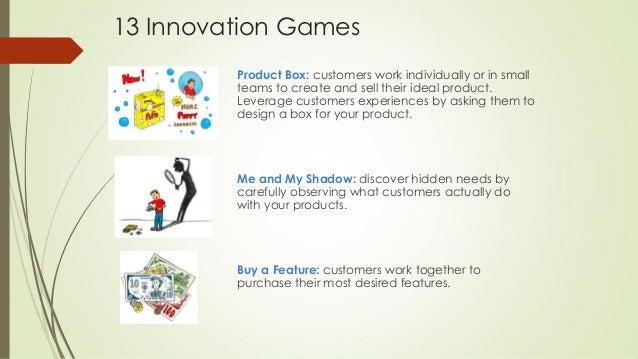 13 Innovation Games Product Box: customers work individually or in small teams to create and sell their ideal product. Lev...