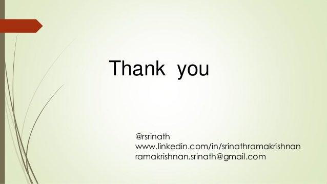 Thank you @rsrinath www.linkedin.com/in/srinathramakrishnan ramakrishnan.srinath@gmail.com