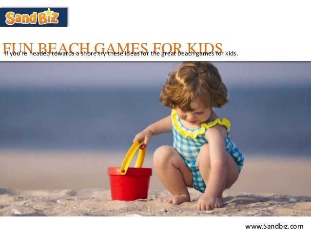 FUN BEACH GAMES FOR KIDSIf Youre Headed Towards A Shore Try These Ideas For