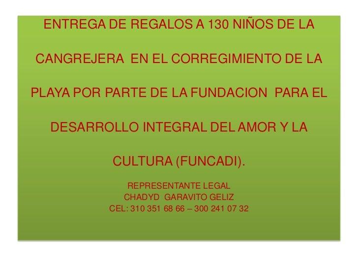 ENTREGA DE REGALOS A 130 NIÑOS DE LACANGREJERA EN EL CORREGIMIENTO DE LAPLAYA POR PARTE DE LA FUNDACION PARA EL  DESARROLL...