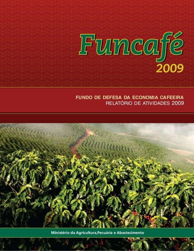 FUNDO DE DEFESA DA ECONOMIA CAFEEIRA RELATÓRIO DE ATIVIDADES 2009 Funcafé 2009 Ministério da Agricultura,Pecuária e Abaste...