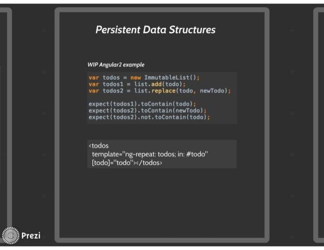 Persistent Data Structures  WIP AnguIar2 example  var todos =  new Immutab1eList();  var todosl 1ist. add(todo);  ver todo...