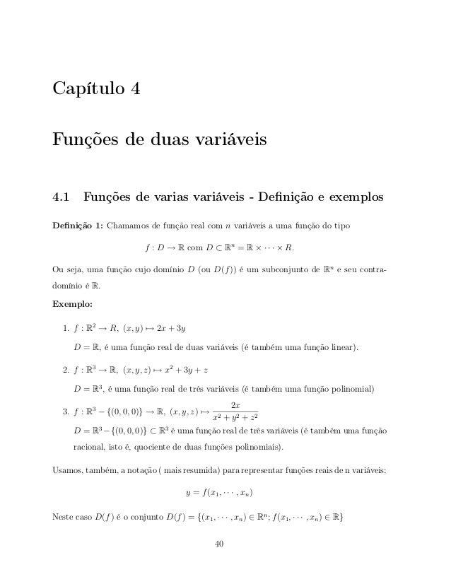 Capítulo 4 Funções de duas variáveis 4.1 Funções de varias variáveis - Definição e exemplos Definição 1: Chamamos de função ...