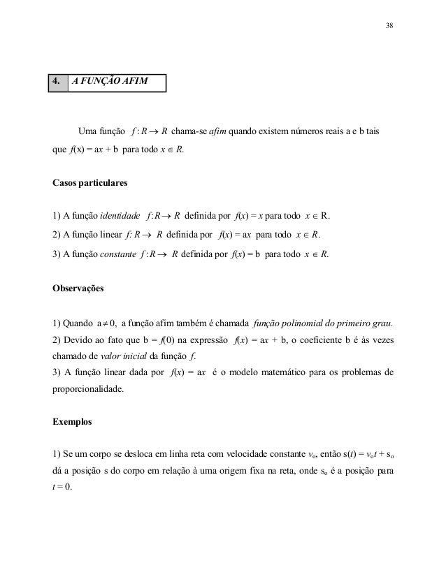 38 4. A FUNÇÃO AFIM Uma função f R R: → chama-se afim quando existem números reais a e b tais que f(x) = ax + b para todo ...