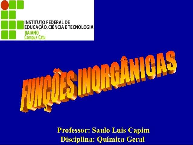 Professor: Saulo Luis Capim Disciplina: Química Geral
