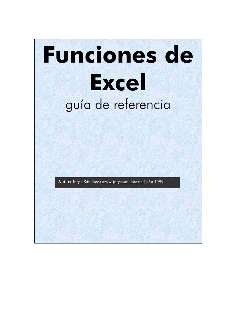 Funciones de    Excel     guía de referencia      Autor: Jorge Sánchez (www.jorgesanchez.net) año 1999