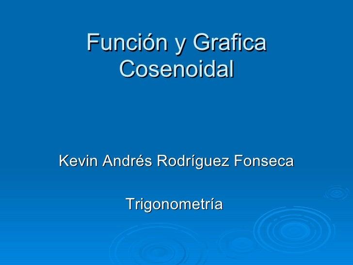 Función y Grafica Cosenoidal Kevin Andrés Rodríguez Fonseca Trigonometría