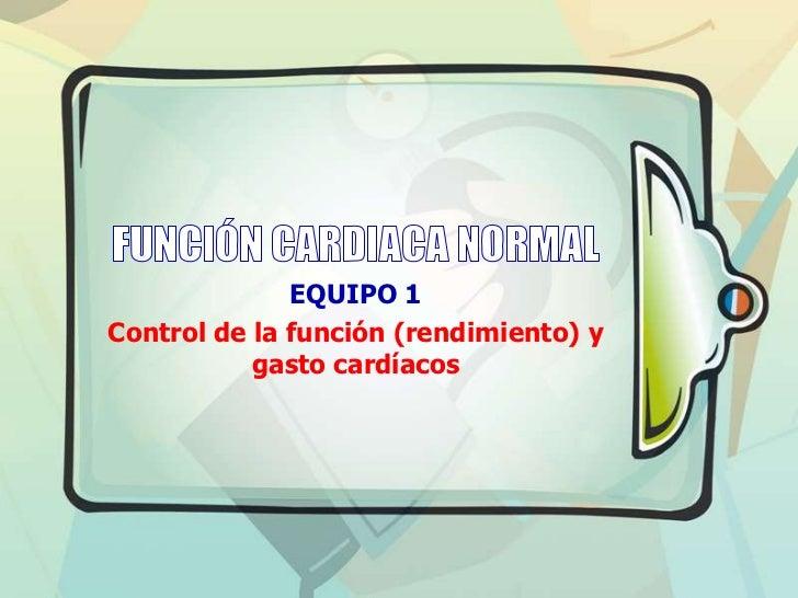 EQUIPO 1Control de la función (rendimiento) y           gasto cardíacos