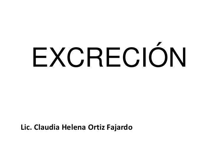 EXCRECIÓNLic. Claudia Helena Ortiz Fajardo