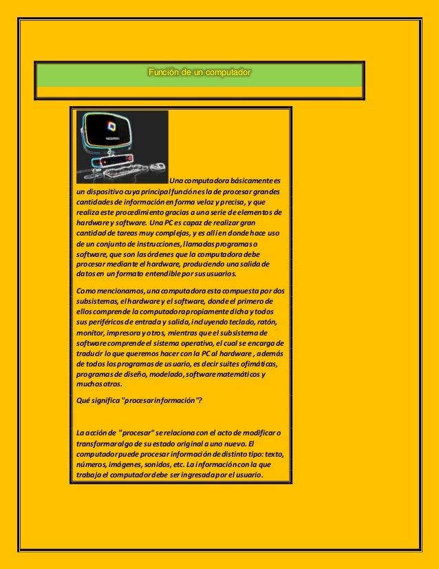 Función de un computador Unacomputadorabásicamentees un dispositivocuyaprincipal funcióneslade procesar grandes cantidades...