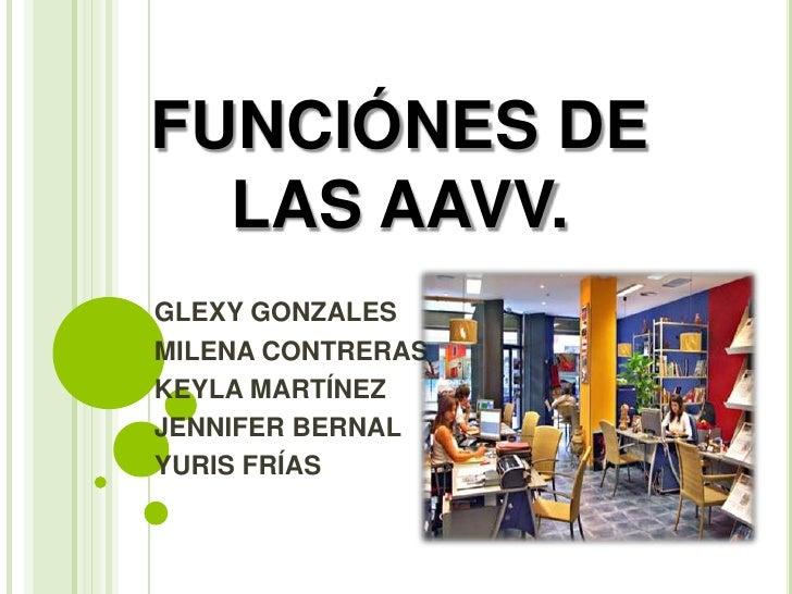FUNCIÓNES DE LAS AAVV. <br />GLEXY GONZALES<br />MILENA CONTRERAS<br />KEYLA MARTÍNEZ<br />JENNIFER BERNAL<br />YURIS FRÍA...