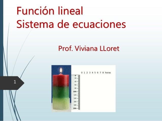 Función lineal Sistema de ecuaciones Prof. Viviana LLoret 1
