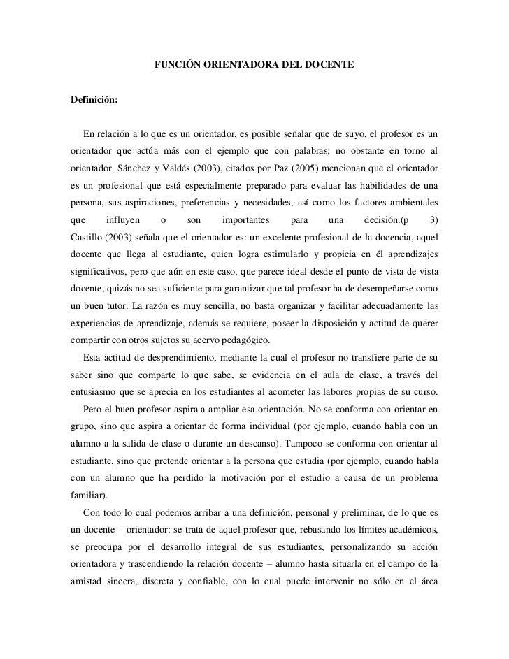 FUNCIÓN ORIENTADORA DEL DOCENTEDefinición:   En relación a lo que es un orientador, es posible señalar que de suyo, el pro...