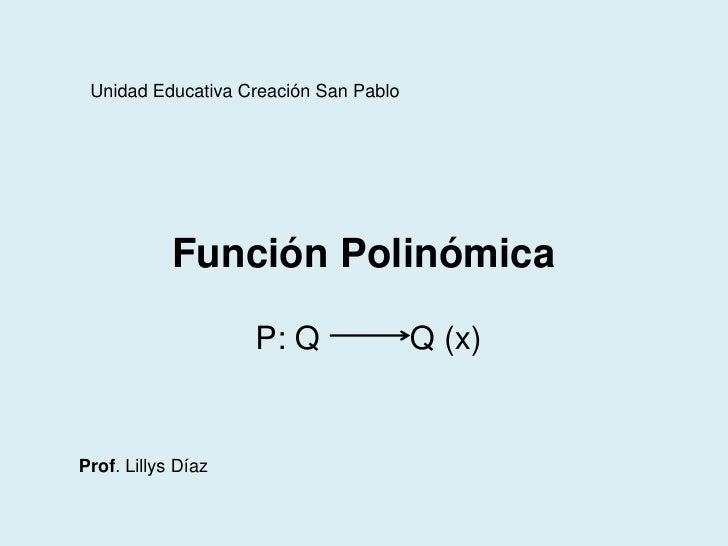 Unidad Educativa Creación San Pablo            Función Polinómica                    P: Q               Q (x)Prof. Lillys ...