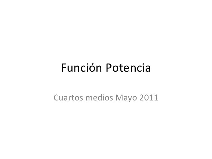 Función Potencia Cuartos medios Mayo 2011