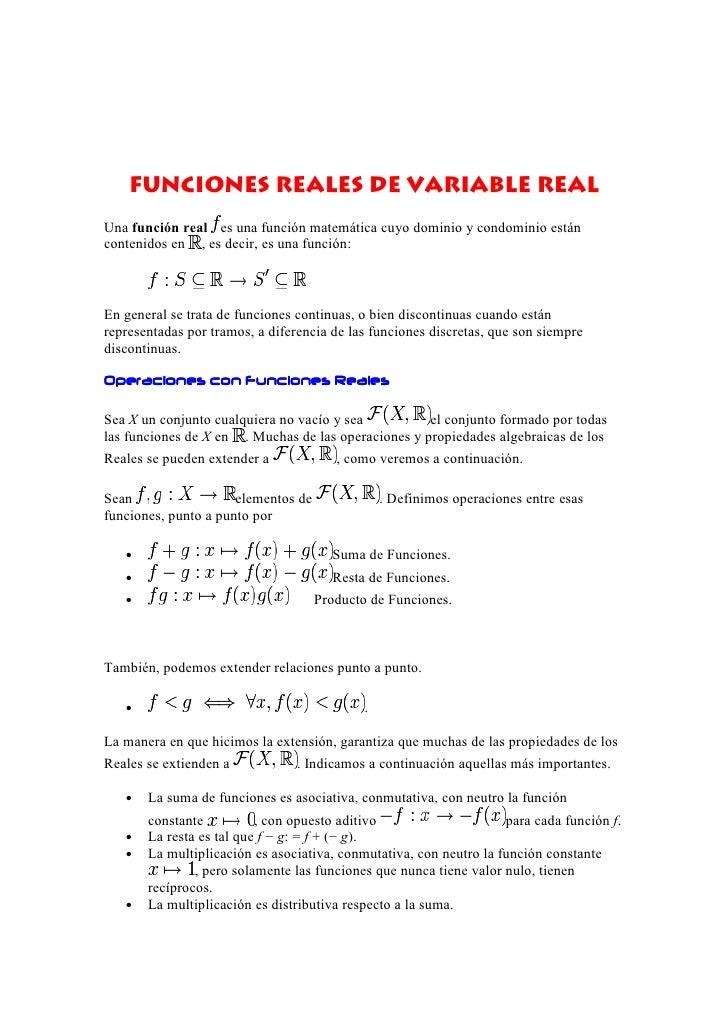 Funciones Reales de Variable Real Una función real es una función matemática cuyo dominio y condominio están contenidos en...