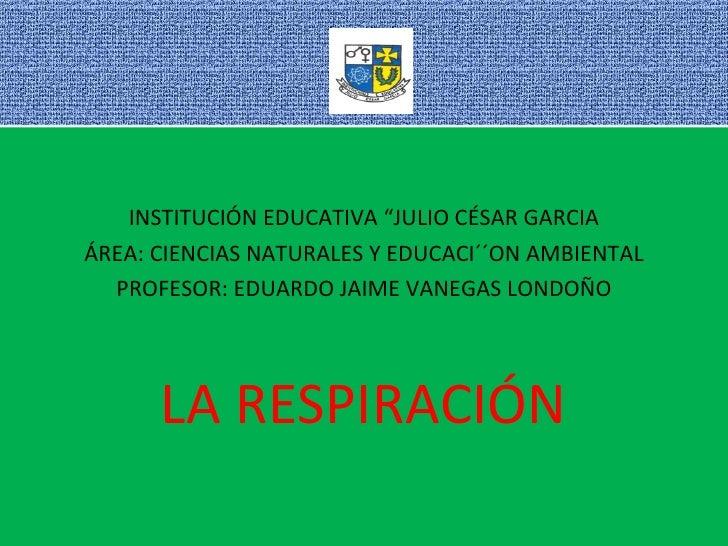"""<ul><li>INSTITUCIÓN EDUCATIVA """"JULIO CÉSAR GARCIA </li></ul><ul><li>ÁREA: CIENCIAS NATURALES Y EDUCACI´´ON AMBIENTAL </li>..."""