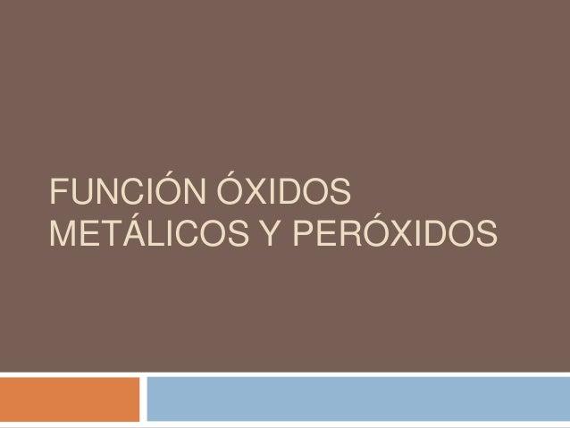 FUNCIÓN ÓXIDOSMETÁLICOS Y PERÓXIDOS