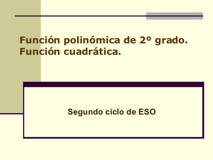 Función polinómica de 2º grado. Función cuadrática. Segundo ciclo de ESO