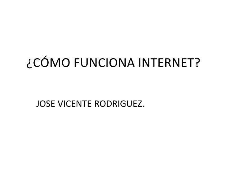 JOSE VICENTE RODRIGUEZ. ¿CÓMO FUNCIONA INTERNET?