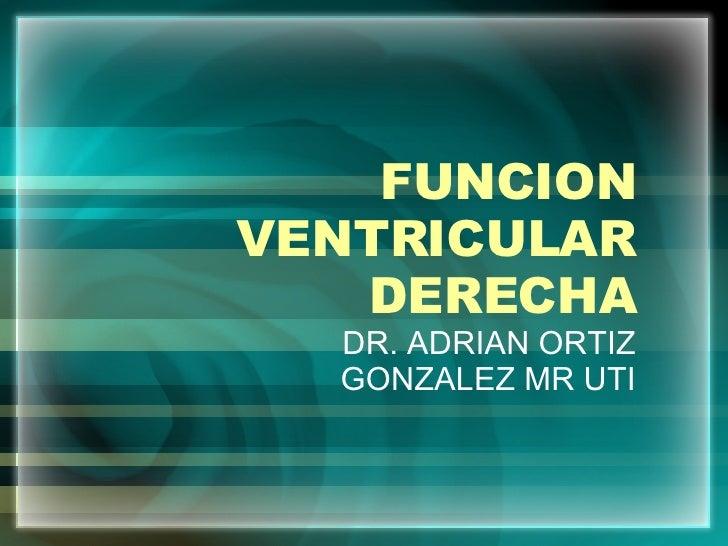 FUNCION VENTRICULAR DERECHA DR. ADRIAN ORTIZ GONZALEZ MR UTI