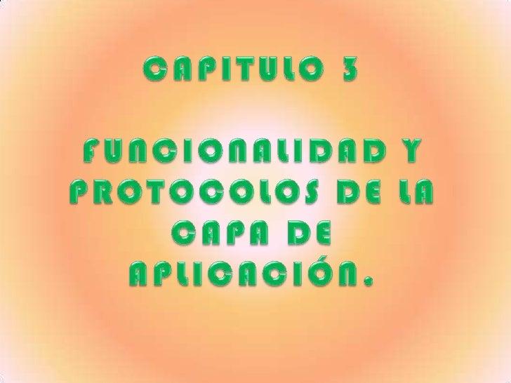 CAPITULO 3FUNCIONALIDAD Y PROTOCOLOS DE LA CAPA DE APLICACIÓN.<br />