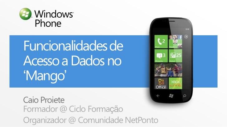 Funcionalidades de Acesso a Dados no 'Mango'<br />CaioProiete<br />Formador @ CicloFormação<br />Organizador @ ComunidadeN...