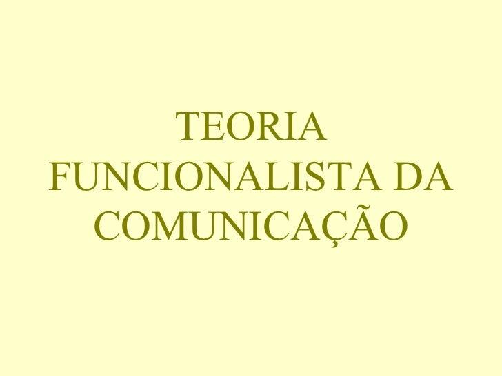 TEORIAFUNCIONALISTA DA  COMUNICAÇÃO