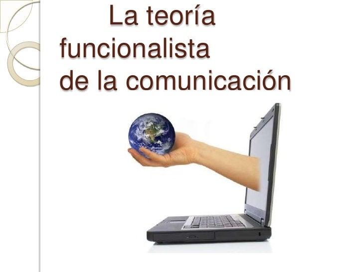 La teoría funcionalista                 de la comunicación <br />