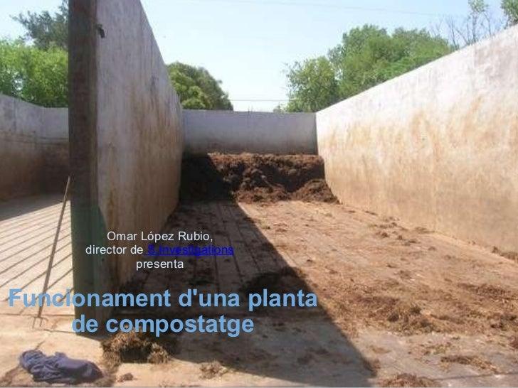 Funcionament d'una planta de compostatge Omar López Rubio, director de  S.Investigations presenta