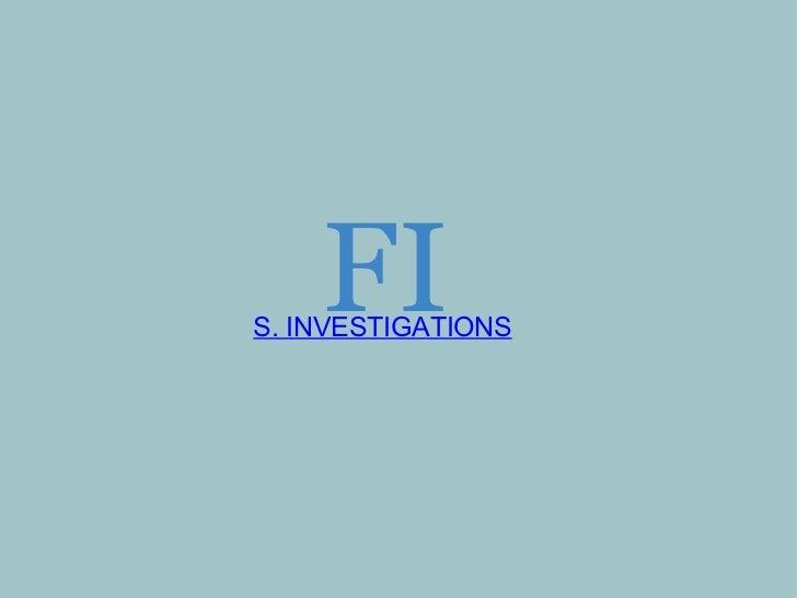 FI S. INVESTIGATIONS