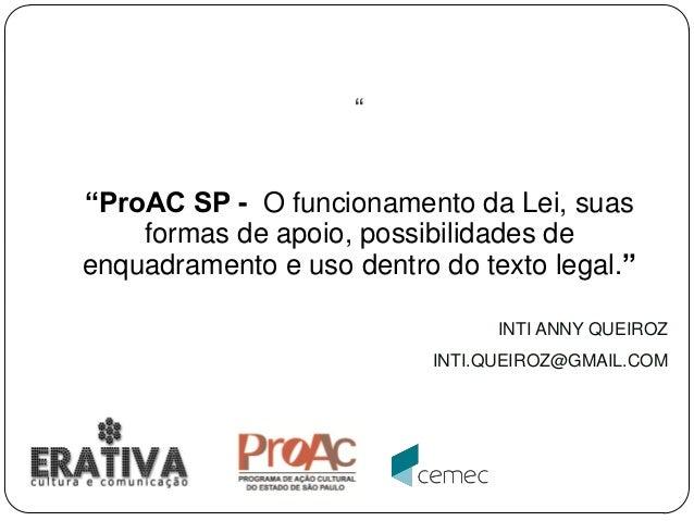 """"""" """"ProAC SP - O funcionamento da Lei, suas formas de apoio, possibilidades de enquadramento e uso dentro do texto legal."""" ..."""