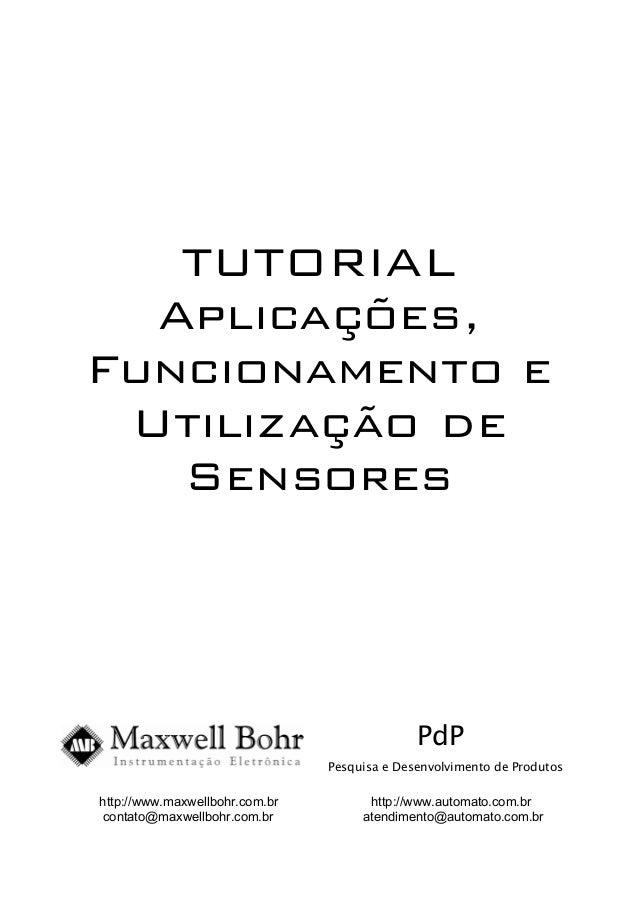 TUTORIAL Aplicações, Funcionamento e Utilização de Sensores PdP Pesquisa e Desenvolvimento de Produtos http://www.maxwellb...