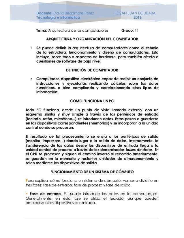 Docente: David Begambre Pérez I.E SAN JUAN DE URABA Tecnología e informática 2016 Tema: Arquitectura de los computadores G...