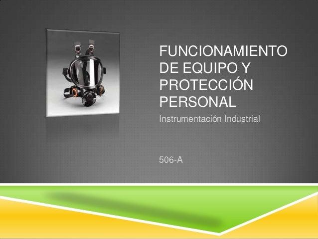 FUNCIONAMIENTO DE EQUIPO Y PROTECCIÓN PERSONAL Instrumentación Industrial  506-A