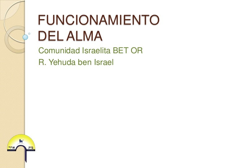 FUNCIONAMIENTO DEL ALMA<br />Comunidad Israelita BET OR<br />R. Yehuda ben Israel<br />