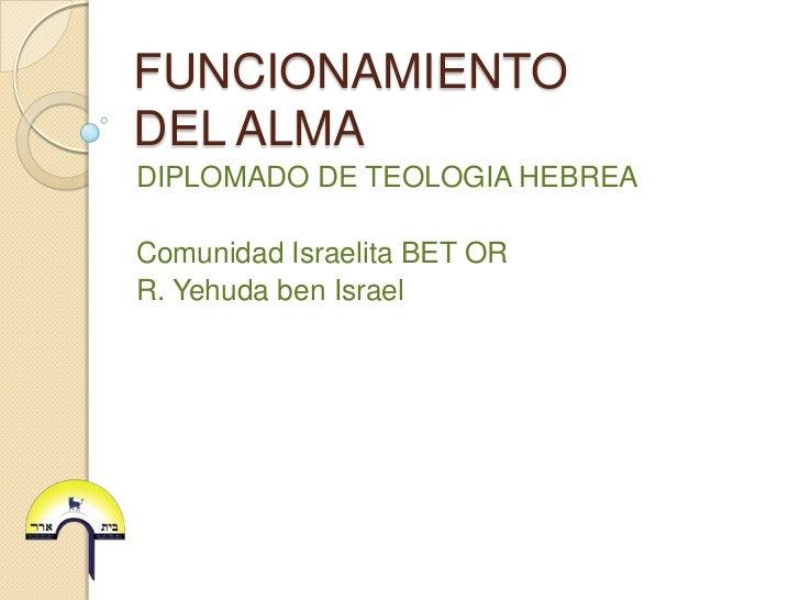 FUNCIONAMIENTODEL ALMADIPLOMADO DE TEOLOGIA HEBREAComunidad Israelita BET ORR. Yehuda ben Israel