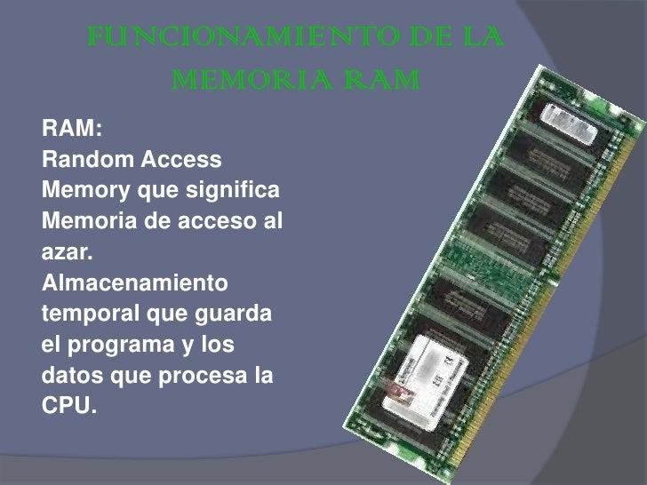 FUNCIONAMIENTO DE LA MEMORIA RAM<br />RAM:<br />Random Access<br />Memory que significa<br />Memoria de acceso al <br />az...