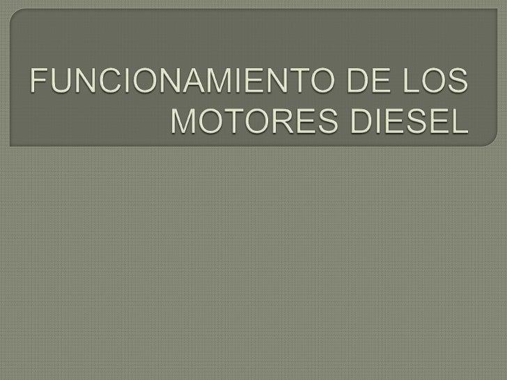  Elmotor diesel puede funcionar según los ciclos de cuatro o de dos tiempos. El de cuatro tiempos es el mas empleado en m...