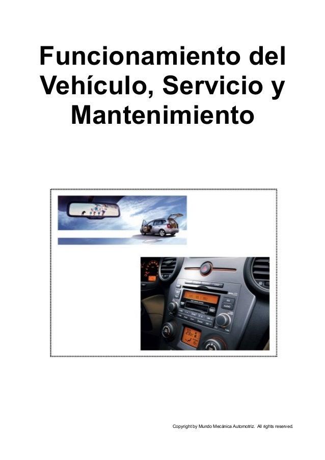 Funcionamiento del Vehículo, Servicio y Mantenimiento Copyright by Mundo Mecánica Automotriz. All rights reserved.