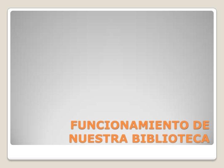 FUNCIONAMIENTO DE NUESTRA BIBLIOTECA<br />